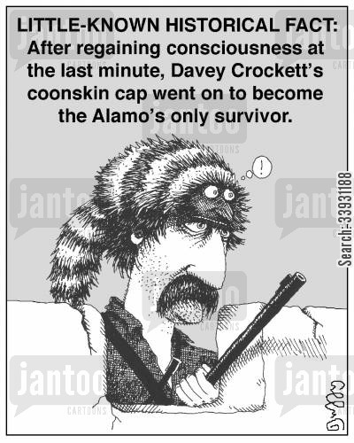 the alamo cartoon humor: Little Known Historical Fact: After regaining consciousness at the last minute, Davey Crockett's coonskin cap went on to become the Alamo's only survivor.