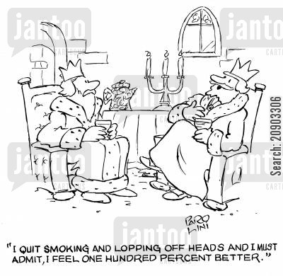 corporal punishment cartoon humor: 'I quit smoking and lopping off heads and I must admit, I feel one hundred percent better.'