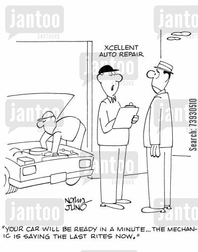 car garages cartoon humor: 'Your car will be ready in a minute...the mechanic is saying the last rites now.'