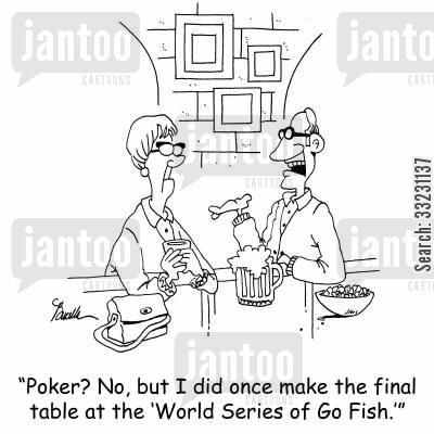 texas hold em cartoon humor: 'Poker? No, but I did once make the final table at the 'World Series of Go Fish.'