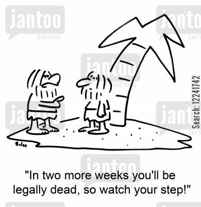 presumed dead cartoon humor: 'In two more weeks you'll be legally dead, so watch your step!'