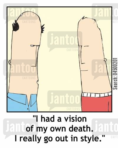 panache cartoon humor: 'I had a vision of my own death. I really go out in style.'
