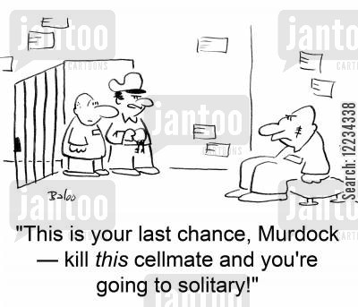 life sentences cartoon humor: 'This is your last chance, Murdock -- kill this cellmate and you're going to solitary!'