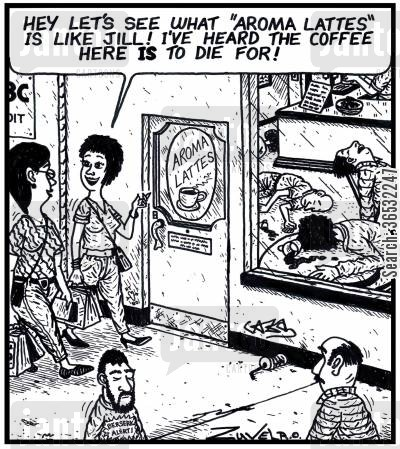 coffee shop cartoon humor: 'Hey let's see what 'Aroma Lattes' is like, Jill! I've heard the coffee here IS to die for!'