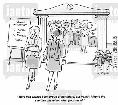 coffin cartoon humor: 'Myra had always been proud of her figure, but frankly I found the see-thru casket in rather poor taste!'
