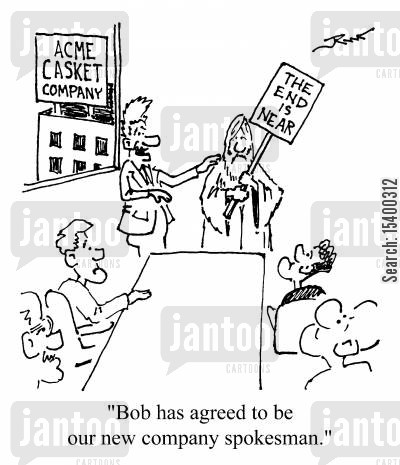 the end is nigh cartoon humor: 'Bob has agreed to be our new company spokeman'