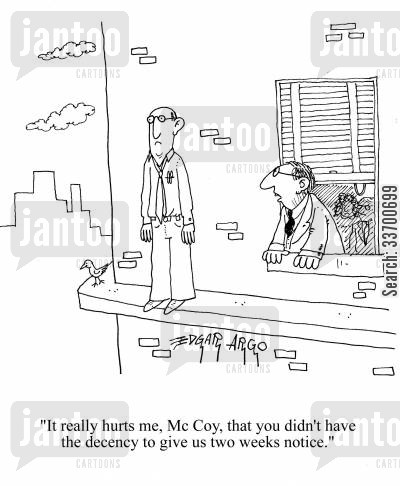 two weeks notice cartoon humor: 'It really hurts me, McCoy, that you didn't have the decency to give us two weeks notice.'
