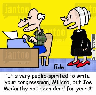 public-spirited cartoon humor: 'It's very public-spirited to write your congressman, Millard, but Joe McCarthy has been dead for years!'