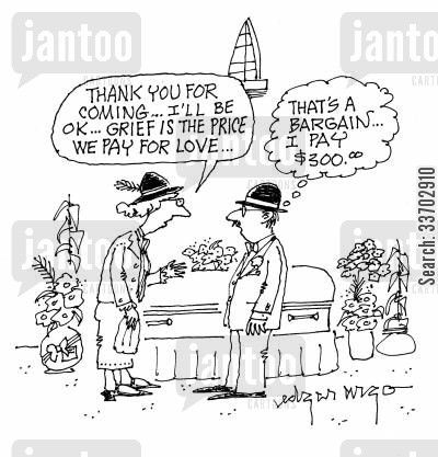 mourned cartoon humor: 'Thank you for coming...I'll be ok...grief is the price we pay for love...'