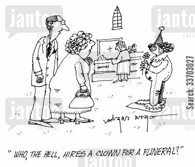 funeral services cartoon humor: 'Who, the hell, hires a clown for a funeral?'