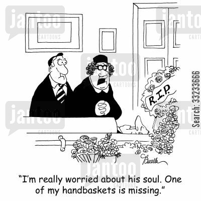 hell in a handbasket cartoon humor: 'I'm really worried about his soul. One of my handbaskets is missing.'