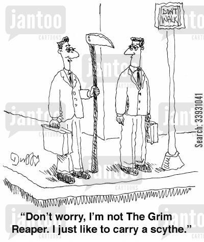 scythes cartoon humor: 'Don't worry, I'm not The Grim Reaper. I just like to carry a scythe.