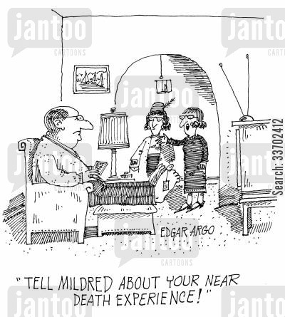 near death experiences cartoon humor: 'Tell Mildred about your near death experience!'
