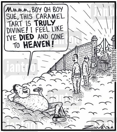 divine cartoon humor: 'Mmmm, Boy oh boy Sue, this Caramel Tart is TRULY divine! I feel like i've DIED and gone to HEAVEN!'