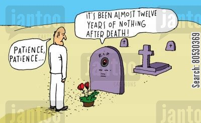 after lives cartoon humor: 'It's been almost twelve years of nothing after death!'