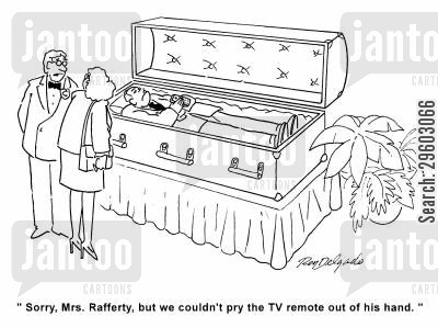 attached cartoon humor: 'Sorry, Mrs. Rafferty, but we couldn't pry the TV remote out of his hand.'