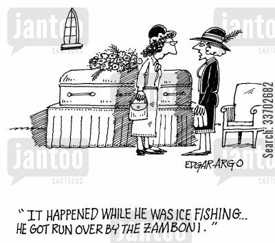 ice resurface machine cartoon humor: 'It happened while he was ice fishing...He got run over by a Zamboni.'