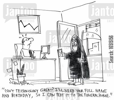 funeral homes cartoon humor: 'Isn't technology great? I'll need your full name and birthday, so I can text it to the funeral home.'