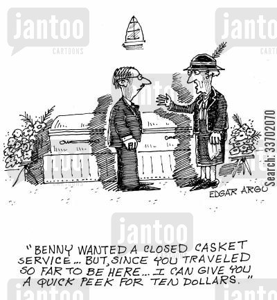 funeral services cartoon humor: 'Benny wanted a closed casket service...but, since you traveled so far to be here...I can give you a quick peek for ten dollars.'