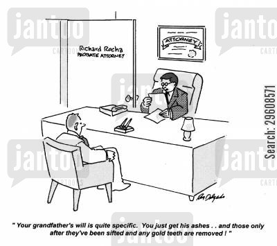inherited cartoon humor: 'Your grandfather's will is quite specific. You just get his ashes... and those only after they're been sifted and any gold teeth removed!'