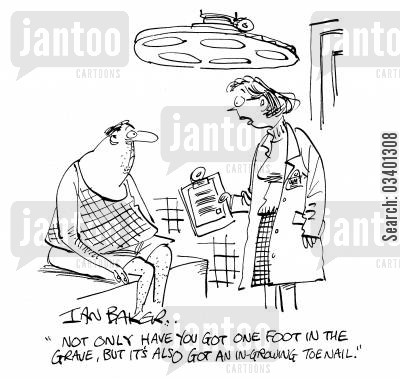 ingrowing toenail cartoon humor: 'No only have you got one foot in the grace, but it's also got an in-growing toe nail.'