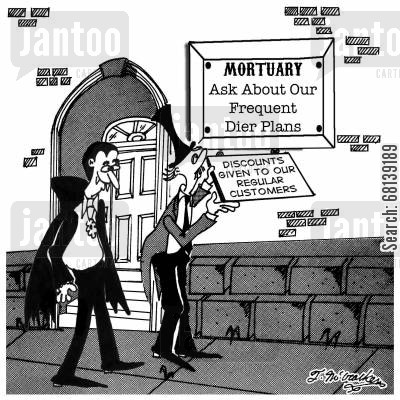 funeral parlor cartoon humor: A mortuary with a sign, 'Ask About Our Frequent Dier Plans. Discounts Given to our Regular Customers.'