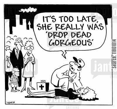 gorgeous cartoon humor: It's too late. She really was 'drop dead gorgeous'.