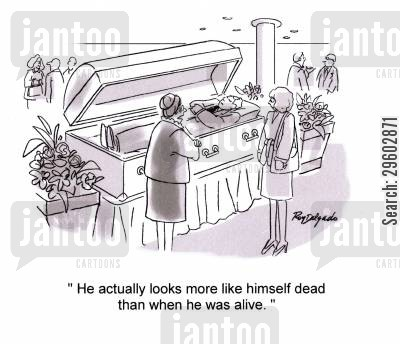 irony cartoon humor: 'He actually looks more like himself dead than when he was alive.'