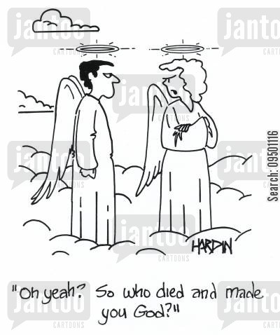 bickered cartoon humor: 'Oh yeah? So who died and made you God?'