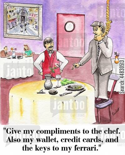 noose cartoon humor: 'Give my compliments to the chef. Also my wallet, credit cards, and the keys to my ferrari.'