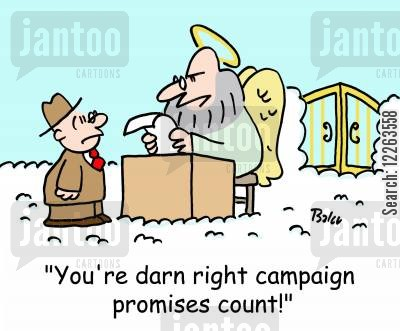 broken promises cartoon humor: 'You're darn right campaign promises count'