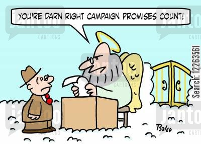 broken promises cartoon humor: 'You're darn right campaign promises count!'
