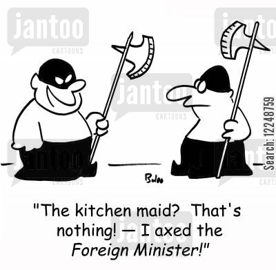headsman cartoon humor: 'The kitchen maid? That's nothing! -- I axed the Foreign Minister!'