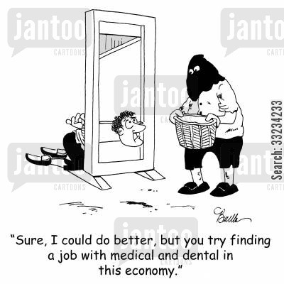 job benefits cartoon humor: 'Sure, I could do better, but you try finding a job with medical and dental in this economy.'