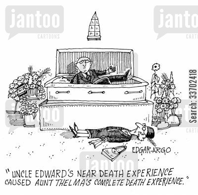 near death experiences cartoon humor: 'Uncle Edward's near death experience cause Aunt Thelma's complete death experience.'
