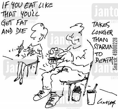 clinically obese cartoon humor: 'If you eat like that you'll get fat and die.'