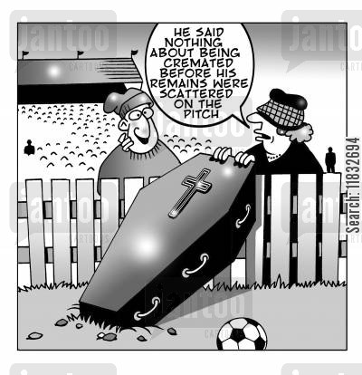 soccer fan cartoon humor: He said nothing about being cremated before his remains were scattered on the pitch.