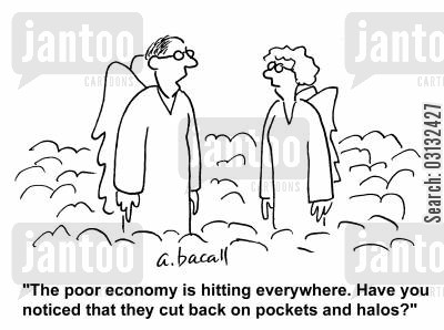 sainthood cartoon humor: 'The poor economy is hitting everywhere, Have you noticed they cut back on pockets and halos.'