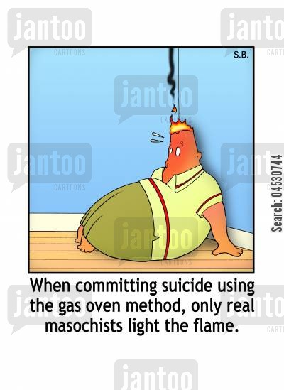 committing suicide cartoon humor: When committing suicide using the gas oven method, only real masochists light the flame.