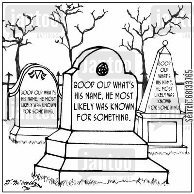 dead celebrity cartoon humor: Good Old What's His Name, He most likely was known for something.