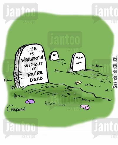 rip cartoon humor: Epitaph: Life is wonderful. Without it you're dead.
