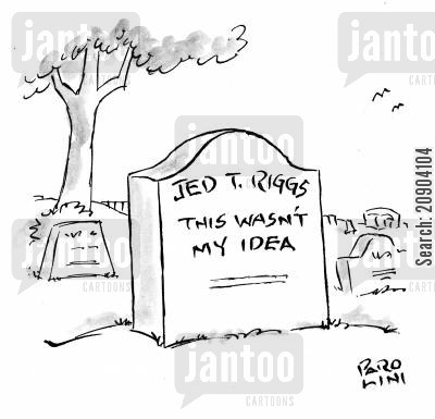 tomb cartoon humor: Gravestone: Jed T. Riggs - This wasn't my idea.