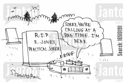message service cartoon humor: RIP R Jones, Practical Joker: 'Sorry, you're calling at a bad time. I'm dead.'