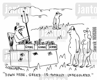 regulate cartoon humor: 'Down here, greed is totally unregulated.'