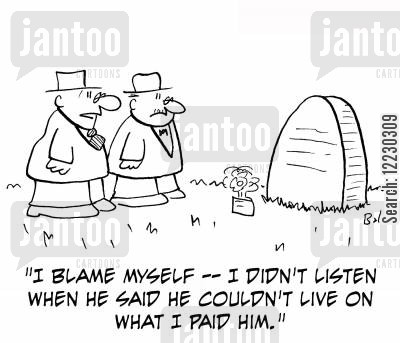 premature deaths cartoon humor: 'I blame myself — I didn't listen when he said he couldn't live on what I paid him.'