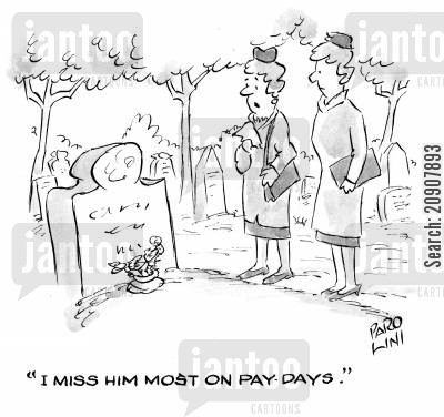 pay day cartoon humor: 'I miss him most on pay days.'