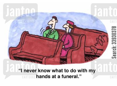 grievers cartoon humor: 'I never know what to do with my hands at a funeral.'