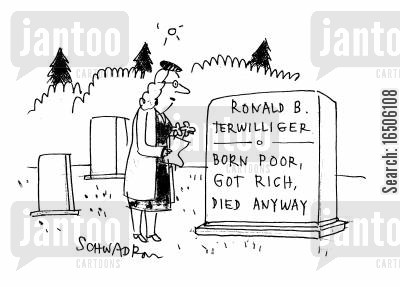eulogy cartoon humor: Ronald B. Terwilliger - Born Poor, Got Rich, Died Anyway