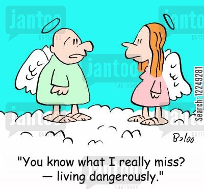 living dangerously cartoon humor: 'You know what I really miss? -- living dangerously.'