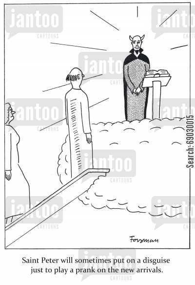 new arrival cartoon humor: Saint Peter will sometimes put on a disguise just to play a prank on the new arrivals.